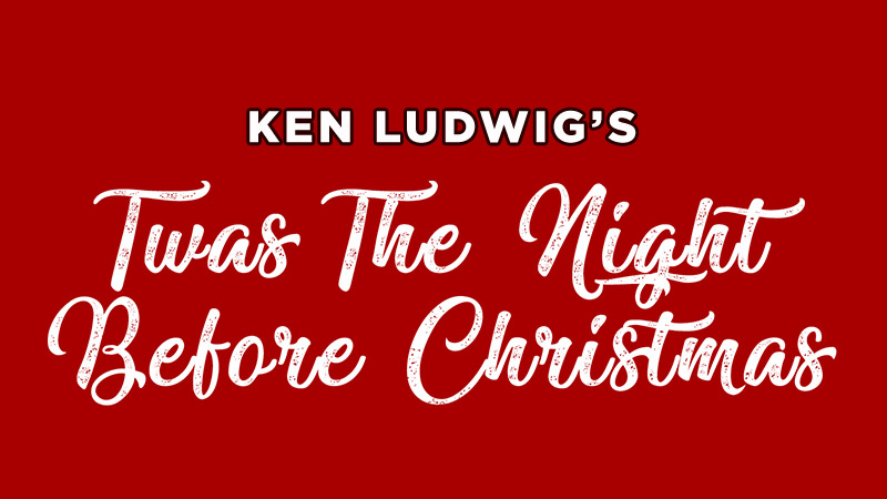 Ken Ludwig's Twas the Night Before Christmas
